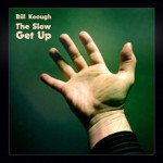 BILL KEOUGH 'THE SLOW GET UP'