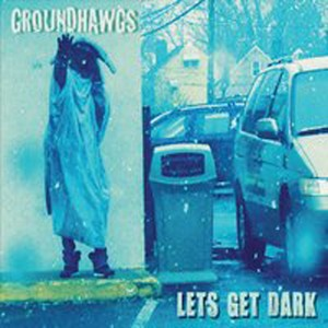 OUT AUGUST 7!!  GROUNDHAWGS 'LETS GET DARK'