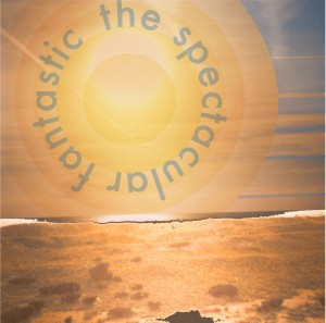 OUT FEB 29! THE SPECTACULAR FANTASTIC'S 'CIRCLING THE SUN'