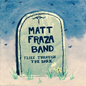OUT FEB 2017! MATT FRAZA BAND FLIES THROUGH THE DARK