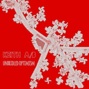 OUT MARCH 15! KEITH A/B'S 'UNBRIDLED OPTIMISM'