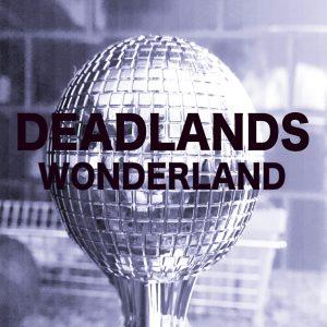 OUT FEB 12! DEADLANDS 'WONDERLAND'