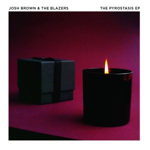 OUT MAY 23 JOSH BROWN & THE BLAZERS!